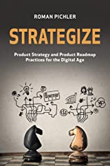 Strategize: Product Strategy and Product Roadmap Practices for the Digital Age Paperback