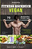 Bodybuilding VEGAN FITNESS Kochbuch: 70 Muskelaufbau Rezepte vegan zur Bodybuilding Ernährung. Das neue Vegan Sport…