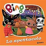 Lo spettacolo. Bing. Ediz. a colori