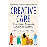Creative Care: A Revolutionary Approach to Dementia and Elder Care (English Edition)