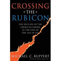 Crossing the Rubicon: The Decline of the American Empire at the End of the Age of Oil (English Edition)