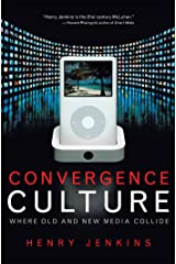 Convergence Culture: Where Old and New Media Collide Paperback