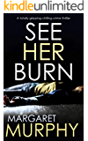 SEE HER BURN a totally gripping chilling crime thriller (Detective Jeff Rickman Book 1)