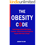 THE OBESITY CODE: Health Dangers Related With Obesity, Treatments, Guide On Successful Weight loss Programs With Foods…
