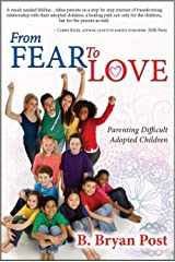 From Fear To Love: Parenting Difficult Adopted Children Paperback