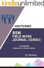 HOW TO WRITE BSW FIELD WORK JOURNAL (IGNOU) 1ST YEAR (BACHELOR OF SOCIAL WORK): BACHELOR OF SOCIAL WORK FIELD WORK