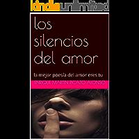 los silencios del amor: la mejor poesía del amor eres tu (Spanish Edition)