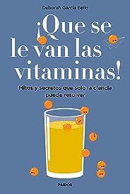 ¡Que se le van las vitaminas!: Mitos y secretos que solo la ciencia puede resolver (Divulgación-Autoayuda)