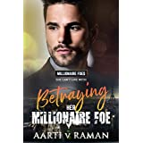Betraying Her Millionaire Foe: A Millionaire's Marriage of Convenience Enemies To Lovers Romance (The Millionaire Foes Book 7