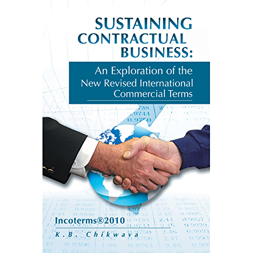 Sustaining Contractual Business: an Exploration of the New Revised International Commercial Terms: Incoterms2010: Incoterms®2010 (English Edition)