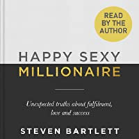 Happy Sexy Millionaire: Unexpected Truths About Fulfilment, Love and Success