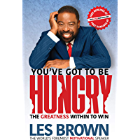 You've Got To Be HUNGRY: The GREATNESS Within to Win (English Edition)