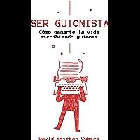 Ser guionista: Cómo ganarte la vida escribiendo guiones (Spanish Edition)