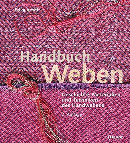 Handbuch Weben: Geschichte, Materialien und Techniken der Handwebens -