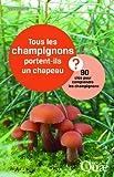 Tous les champignons portent-ils un chapeau ? : 90 clés pour comprendre les champignons