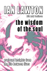 The Wisdom of the Soul: Profound Insights from the Life Between Lives (Books of the Soul) Paperback