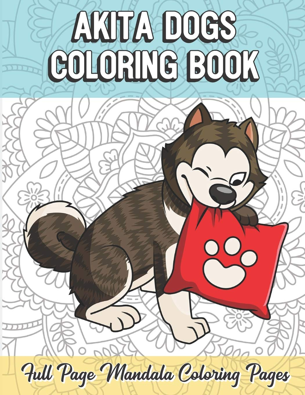 Akita Dogs Coloring Book Full Page Mandala Coloring Pages: Color Book with Mindfulness and Stress Relieving Designs with…