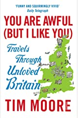 You Are Awful (But I Like You): Travels Through Unloved Britain Paperback