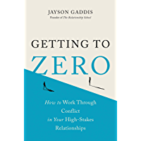 Getting to Zero: How to Work Through Conflict in Your High-Stakes Relationships (English Edition)