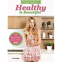 Healthy is beautiful  50 ricette facili e veloci per vivere in forma  Ediz  illustrata