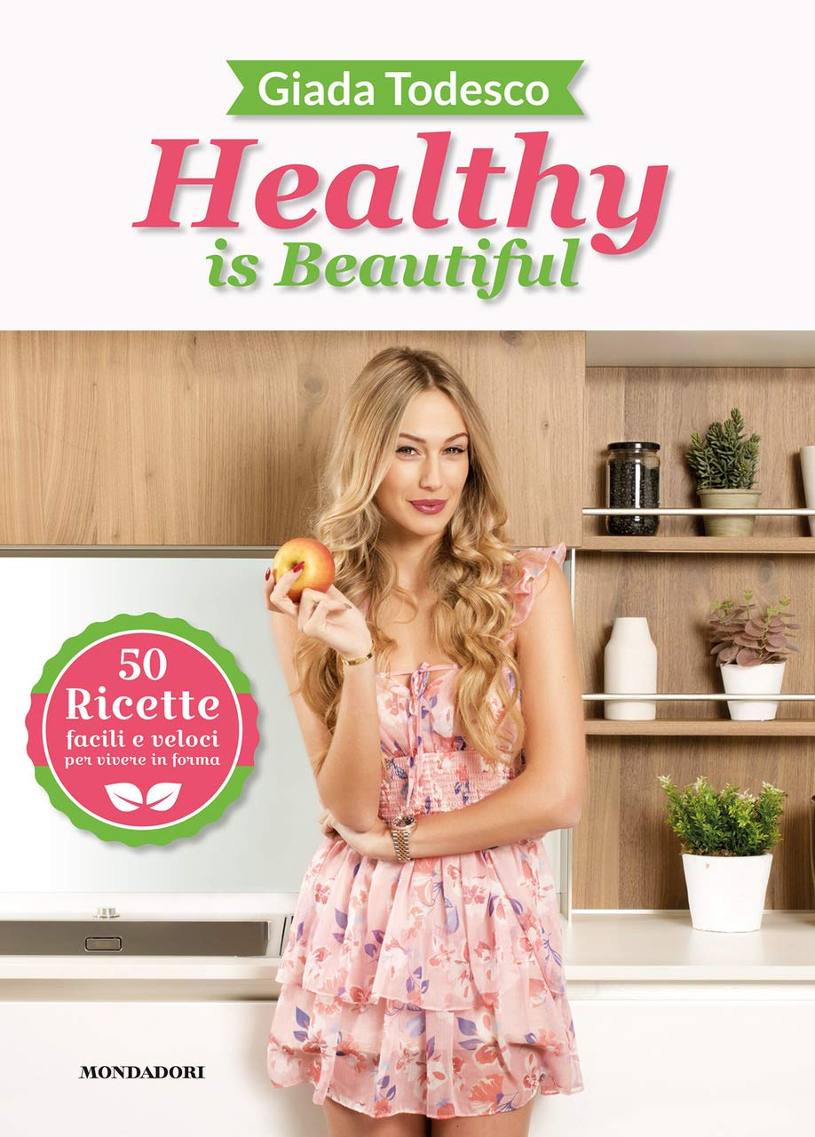 Healthy is beautiful. 50 ricette facili e veloci per vivere in forma. Ediz. illustrata