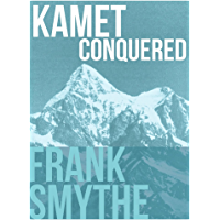 Kamet Conquered: The historic first ascent of a Himalayan giant (Frank Smythe: The Pioneering Mountaineer)