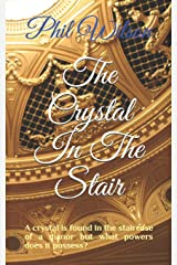 The Crystal In The Stair: A crystal is found in the staircase of a mansion but what powers does it possess? Paperback