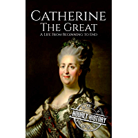 Catherine the Great: A Life From Beginning to End (Biographies of Russian Royalty) (English Edition)