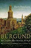 Burgund: Das verschwundene Reich
