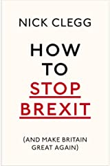 How To Stop Brexit (And Make Britain Great Again) Kindle Edition