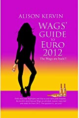 Wags' Guide to 2012: A laugh out loud, funny guide to the summer tournament (Wags Guides) Kindle Edition