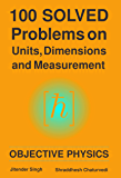 100 Solved Problems on Units, Dimensions and Measurement: Objective Physics