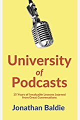 University of Podcasts: 15 Years of Invaluable Lessons Learned from Great Conversations (The Jonathan Baldie Short Reads Collection Book 6) Kindle Edition