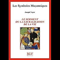 Le serment ou la sacralisation de la vie (Symboles Maçonnique)
