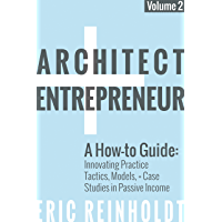 Architect and Entrepreneur: A How-to Guide for Innovating Practice: Tactics, Strategies, and Case Studies in Passive…