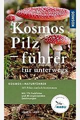 Kosmos Pilzführer für unterwegs: 165 Arten, über 250 Abbildungen Taschenbuch
