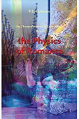 The Thermodynamics of Love: The Physics of Romance (The Thermodynamics of Love Trilogy Book 3) Kindle Edition