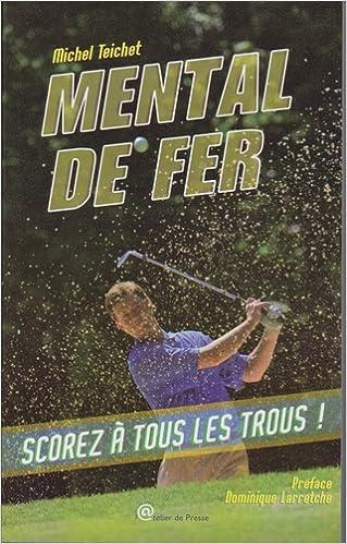 Télécharger en ligne Mental de fer ou Comment scorer à tous les trous... pdf ebook