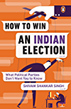How to Win an Indian Election: What Political Parties Don't Want You to Know