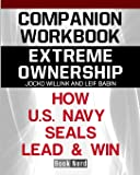Companion Workbook: Extreme Ownership How U.S. Navy Seals Lead and Win