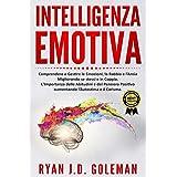 Intelligenza Emotiva: Comprendere e Gestire le Emozioni, la Rabbia e l'Ansia Migliorando sé stessi e in Coppia. L'Importanza