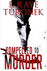 COMPELLED TO MURDER : FULL LENGTH Kindle Edition
