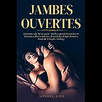 JAMBES OUVERTES: Histoires de Sexe pour Adultes pour Hommes et Femmes (Perversions, Premières Expériences, Jeux de…