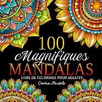 100 Magnifiques Mandalas: Livre de coloriage pour adultes avec 100 beaux mandalas à colorier pour se détendre…