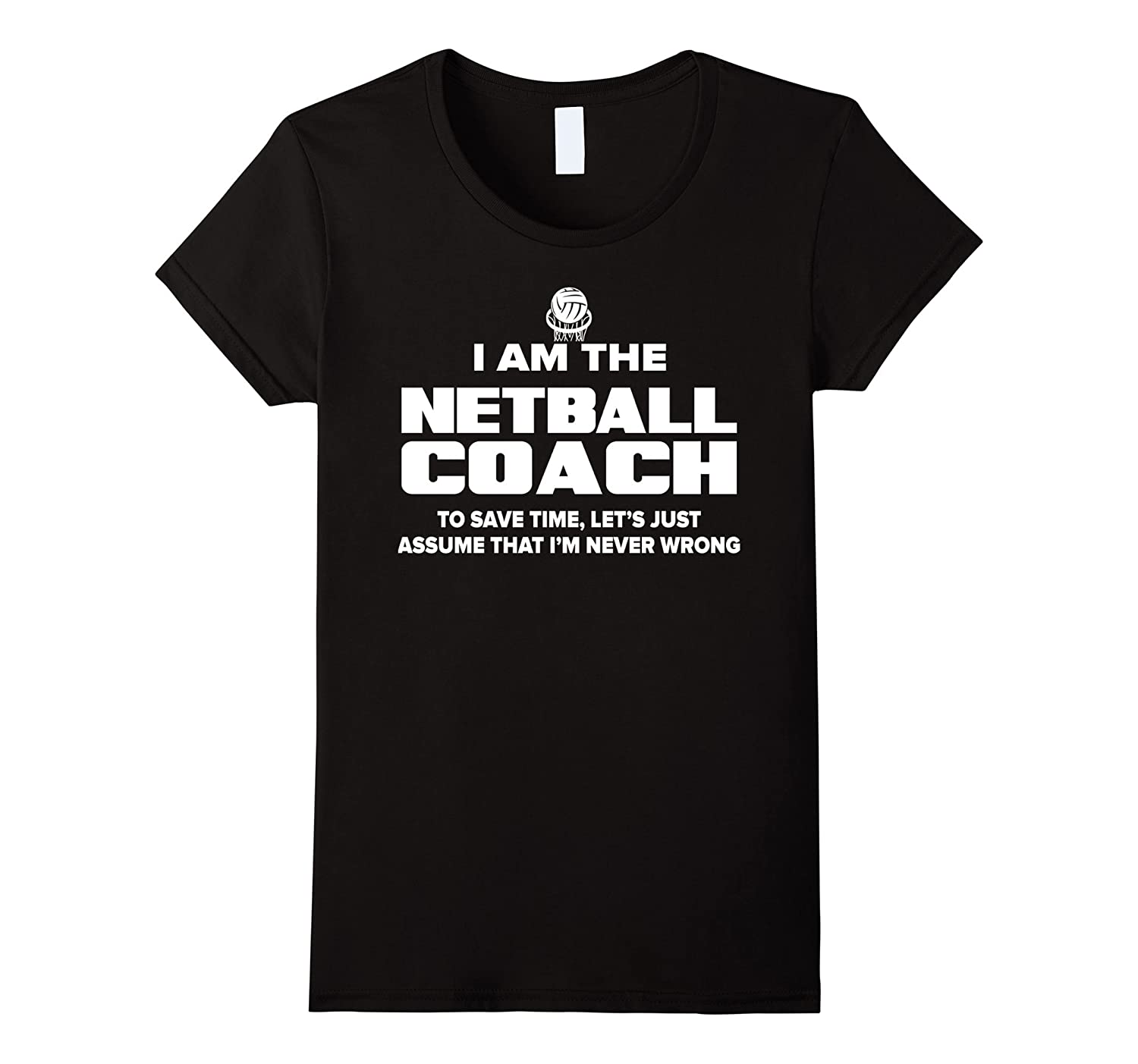 Design t shirt netball - Netball Coach T Shirt Funny Gift Assume I M Never Wrong Amazon Co Uk Clothing
