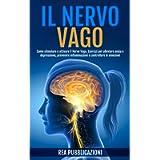 Il Nervo Vago: Come Stimolare e Attivare il Nervo Vago. Esercizi per Alleviare Ansia e Depressione, Prevenire…