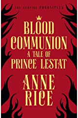 Blood Communion: A Tale of Prince Lestat (The Vampire Chronicles 13) Kindle Edition