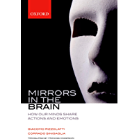 Mirrors in the Brain: How our minds share actions and emotions: How Our Minds Share Actions, Emotions, and Experience