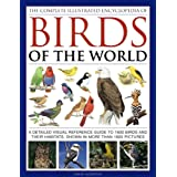 The Complete Illustrated Encyclopedia of Birds of the World: A Detailed Visual Reference Guide to 1600 Birds and Their Habita