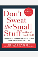 Don't Sweat the Small Stuff: Simple ways to Keep the Little Things from Overtaking Your Life: Simple Ways to Keep the Little Things from Taking Over Your Life Paperback